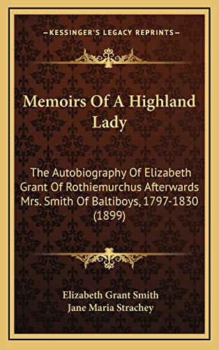 9781167140488: Memoirs Of A Highland Lady: The Autobiography Of Elizabeth Grant Of Rothiemurchus Afterwards Mrs. Smith Of Baltiboys, 1797-1830 (1899)