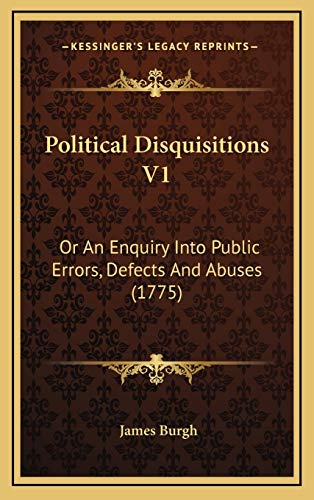 9781167140617: Political Disquisitions V1: Or An Enquiry Into Public Errors, Defects And Abuses (1775)