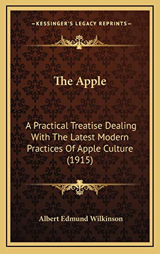 9781167140785: The Apple: A Practical Treatise Dealing With The Latest Modern Practices Of Apple Culture (1915)