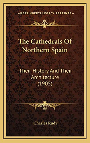 9781167141218: The Cathedrals of Northern Spain: Their History and Their Architecture (1905)