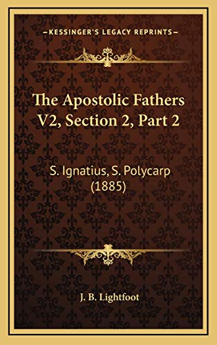 9781167141850: The Apostolic Fathers V2, Section 2, Part 2: S. Ignatius, S. Polycarp (1885)