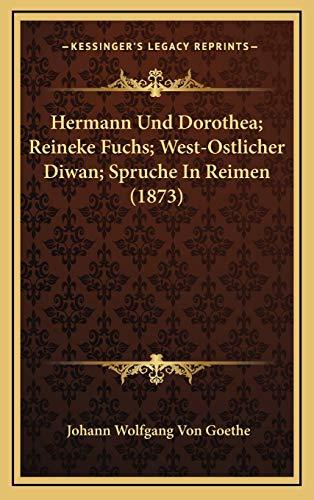 9781167143144: Hermann Und Dorothea; Reineke Fuchs; West-Ostlicher Diwan; Spruche in Reimen (1873)