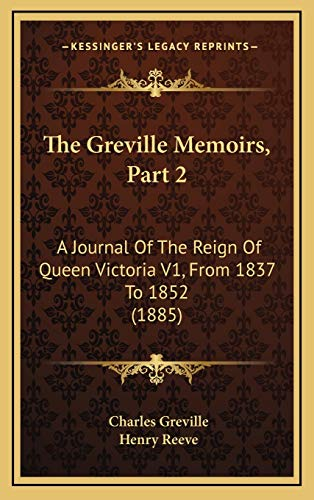 9781167143991: The Greville Memoirs, Part 2: A Journal Of The Reign Of Queen Victoria V1, From 1837 To 1852 (1885)