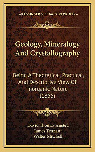 9781167144448: Geology, Mineralogy And Crystallography: Being A Theoretical, Practical, And Descriptive View Of Inorganic Nature (1855)