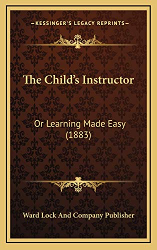 9781167144912: The Child's Instructor: Or Learning Made Easy (1883)