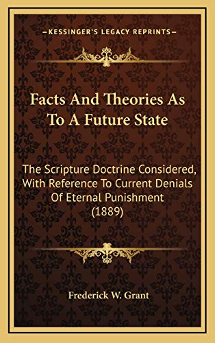 9781167145179: Facts And Theories As To A Future State: The Scripture Doctrine Considered, With Reference To Current Denials Of Eternal Punishment (1889)