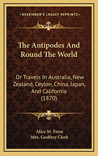 9781167145582: The Antipodes and Round the World: Or Travels in Australia, New Zealand, Ceylon, China, Japan, and California (1870)