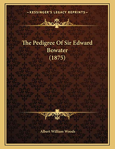 9781167147449: The Pedigree Of Sir Edward Bowater (1875)