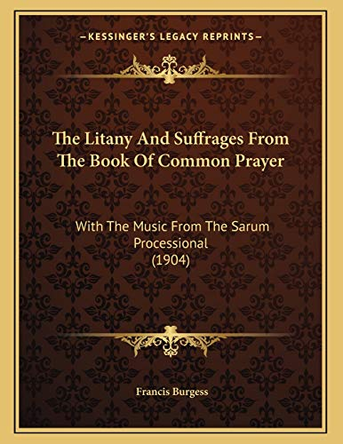 9781167147876: The Litany And Suffrages From The Book Of Common Prayer: With The Music From The Sarum Processional (1904)