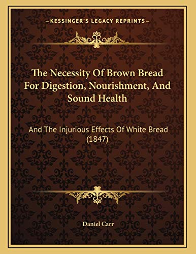 9781167150685: The Necessity Of Brown Bread For Digestion, Nourishment, And Sound Health: And The Injurious Effects Of White Bread (1847)