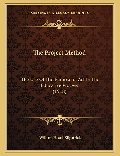 9781167152191: The Project Method: The Use of the Purposeful ACT in the Educative Process (1918)