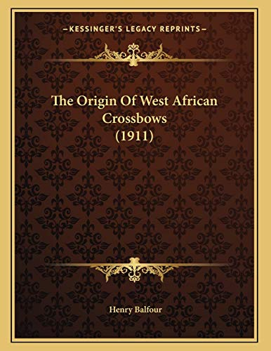 9781167153013: The Origin Of West African Crossbows (1911)