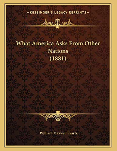 9781167155000: What America Asks From Other Nations (1881)