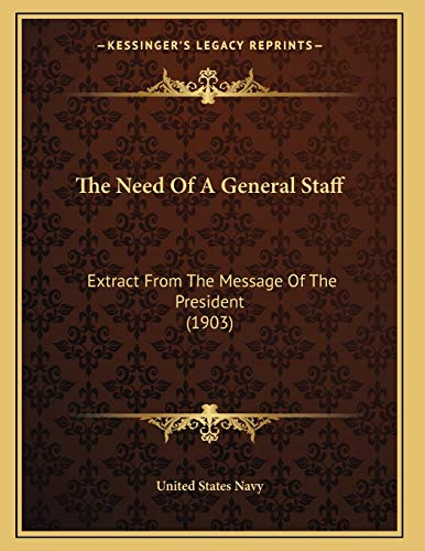 The Need Of A General Staff: Extract From The Message Of The President (1903) (9781167161995) by United States Navy