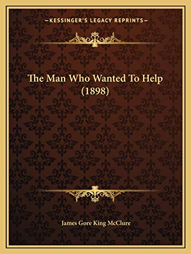 9781167165283: The Man Who Wanted To Help (1898)