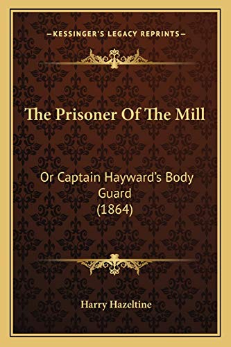 9781167165382: The Prisoner Of The Mill: Or Captain Hayward's Body Guard (1864)