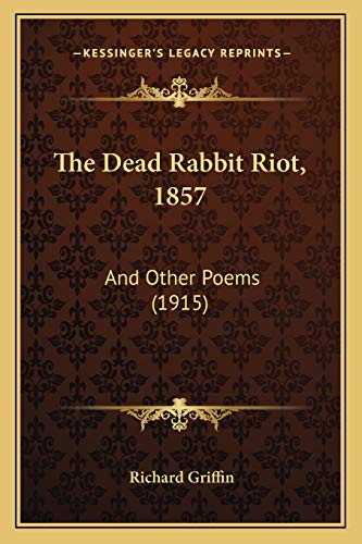 9781167165573: The Dead Rabbit Riot, 1857: And Other Poems (1915)