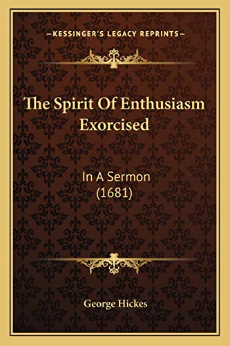 9781167167164: The Spirit Of Enthusiasm Exorcised: In A Sermon (1681)