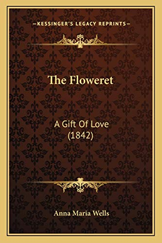 9781167173905: The Floweret: A Gift Of Love (1842)