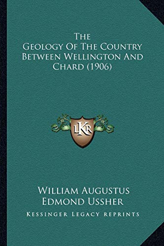 9781167173936: The Geology Of The Country Between Wellington And Chard (1906)