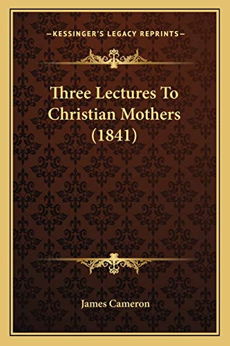 9781167177408: Three Lectures To Christian Mothers (1841)