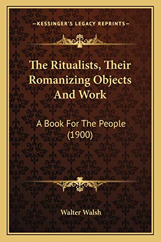 9781167179013: The Ritualists, Their Romanizing Objects And Work: A Book For The People (1900)