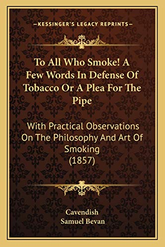 9781167179969: To All Who Smoke! A Few Words In Defense Of Tobacco Or A Plea For The Pipe: With Practical Observations On The Philosophy And Art Of Smoking (1857)