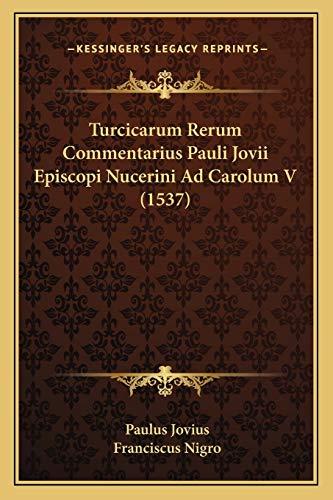 Turcicarum Rerum Commentarius Pauli Jovii Episcopi Nucerini: Paulus Jovius, Franciscus