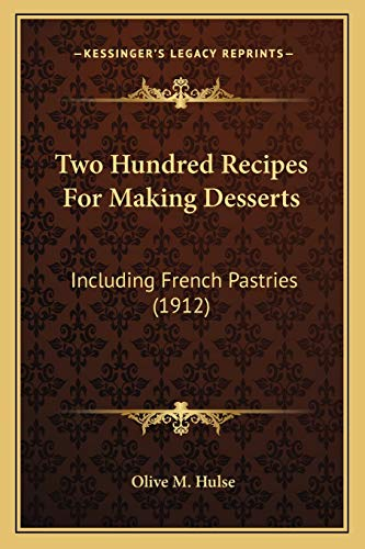9781167183928: Two Hundred Recipes For Making Desserts: Including French Pastries (1912)