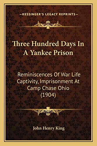 9781167184604: Three Hundred Days In A Yankee Prison: Reminiscences Of War Life Captivity, Imprisonment At Camp Chase Ohio (1904)