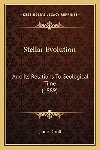 9781167187155: Stellar Evolution: And Its Relations To Geological Time (1889)
