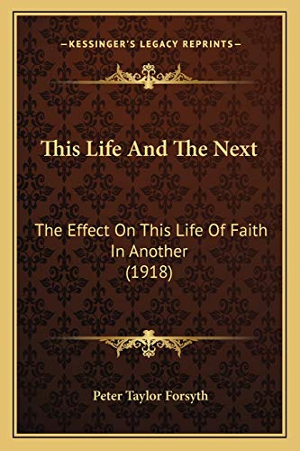 9781167189098: This Life and the Next: The Effect on This Life of Faith in Another (1918)