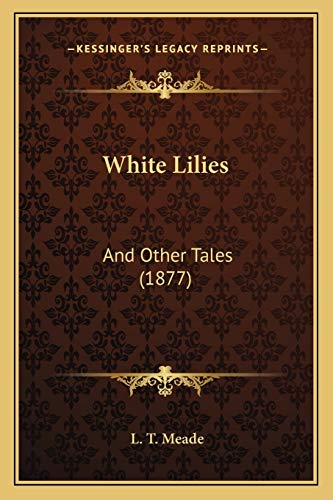 9781167193880: White Lilies: And Other Tales (1877)