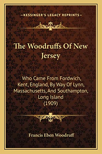 9781167194252: The Woodruffs Of New Jersey: Who Came From Fordwich, Kent, England, By Way Of Lynn, Massachusetts, And Southampton, Long Island (1909)