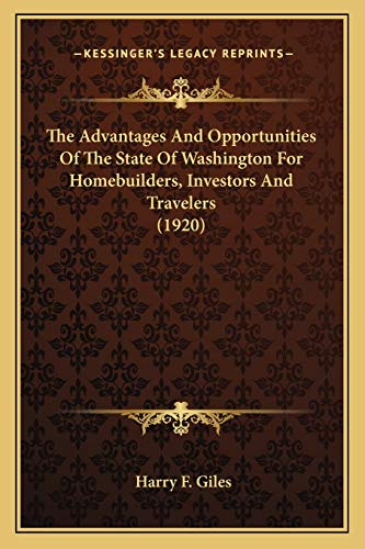 9781167196096: The Advantages And Opportunities Of The State Of Washington For Homebuilders, Investors And Travelers (1920)