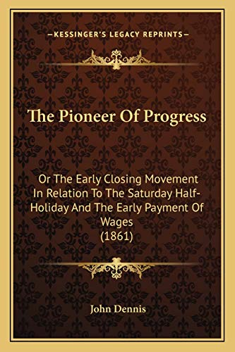 9781167196232: The Pioneer Of Progress: Or The Early Closing Movement In Relation To The Saturday Half-Holiday And The Early Payment Of Wages (1861)