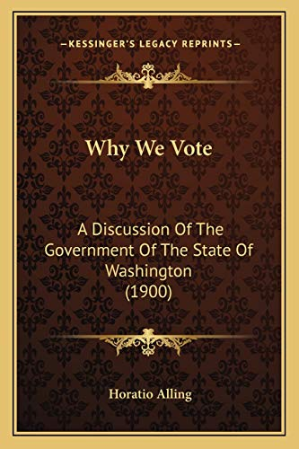 9781167197345: Why We Vote: A Discussion Of The Government Of The State Of Washington (1900)