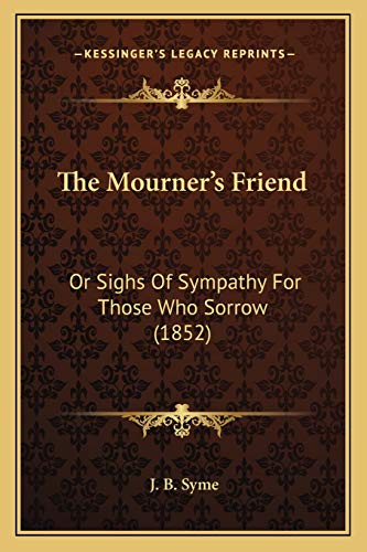 9781167197475: The Mourner's Friend: Or Sighs Of Sympathy For Those Who Sorrow (1852)