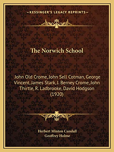 9781167201370: The Norwich School: John Old Crome, John Sell Cotman, George Vincent, James Stark, J. Berney Crome, John Thirtle, R. Ladbrooke, David Hodgson (1920)