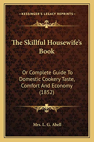 9781167203251: The Skillful Housewife's Book: Or Complete Guide To Domestic Cookery Taste, Comfort And Economy (1852)