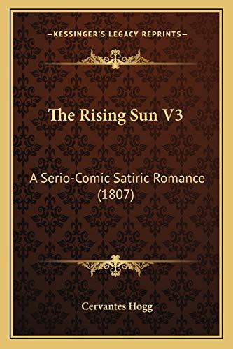 9781167203558: The Rising Sun V3: A Serio-Comic Satiric Romance (1807)