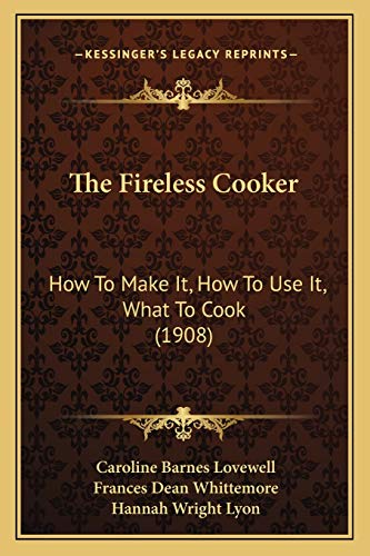9781167204456: The Fireless Cooker: How To Make It, How To Use It, What To Cook (1908)