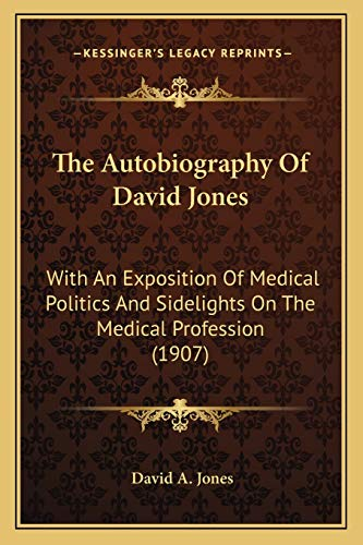 9781167204739: The Autobiography Of David Jones: With An Exposition Of Medical Politics And Sidelights On The Medical Profession (1907)