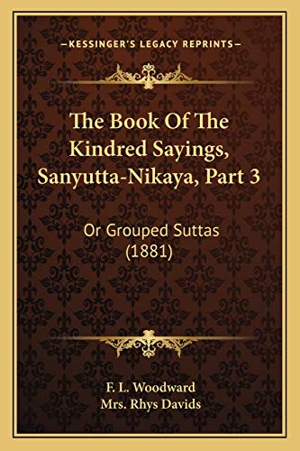9781167207716: The Book Of The Kindred Sayings, Sanyutta-Nikaya, Part 3: Or Grouped Suttas (1881)
