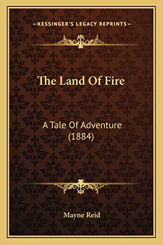 The Land Of Fire: A Tale Of Adventure (1884) (1167209702) by Mayne Reid