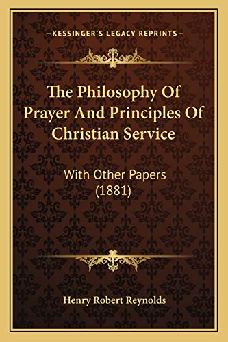 9781167210235: The Philosophy Of Prayer And Principles Of Christian Service: With Other Papers (1881)