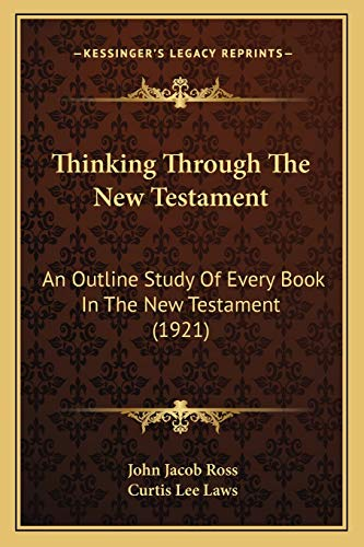 9781167210334: Thinking Through the New Testament: An Outline Study of Every Book in the New Testament (1921)