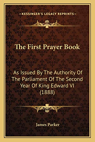 9781167210495: The First Prayer Book: As Issued By The Authority Of The Parliament Of The Second Year Of King Edward VI (1888)