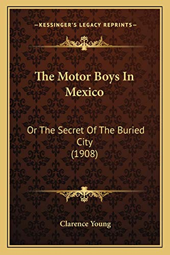 9781167211324: The Motor Boys In Mexico: Or The Secret Of The Buried City (1908)
