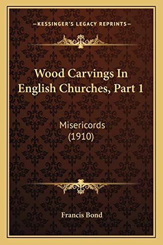 9781167211874: Wood Carvings In English Churches, Part 1: Misericords (1910)
